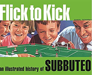 Flick to Kick: An Illustrated History of Subbuteo 9780752860831