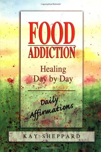 Food Addiction: Healing Day by Day: Daily Affirmations 9780757300356