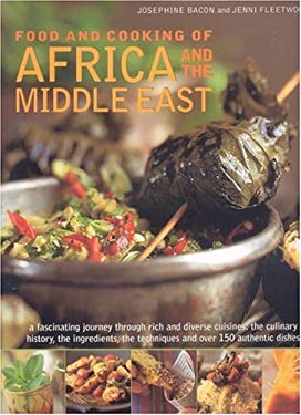 Food and Cooking of Africa and Middle East: A Fascinating Journey Through These Rich and Diverse Cuisines: The Culinary History; The Ingredients; The 9780754815280