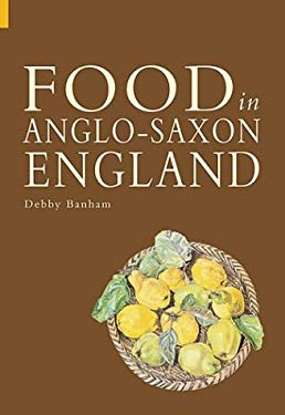 Food and Drink in Anglo-Saxon England 9780752429090