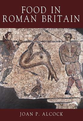Food in Roman Britain 9780752419244