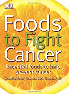 Foods to Fight Cancer: Essential Foods to Help Prevent Cancer 9780756628673