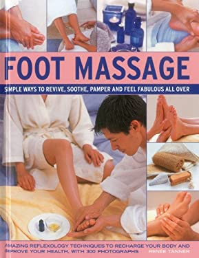Foot Massage: Simple Ways to Revive, Soothe, Pamper and Feel Fabulous All Over: Amazing Reflexology Techniques to Recharge Your Body 9780754825067