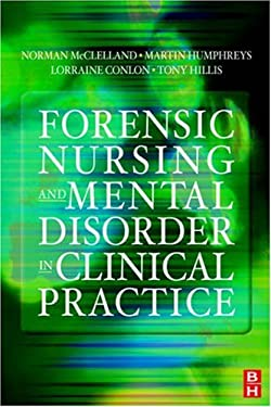 Forensic Nursing and Mental Disorder: Clinical Practice 9780750643092