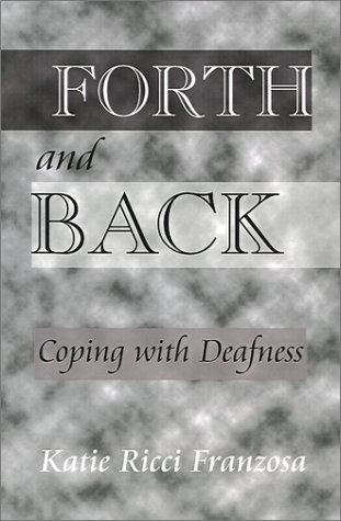 Forth and Back:: Coping with Deafness 9780759629608