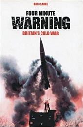 Four Minute Warning: Britain's Cold War 2805812