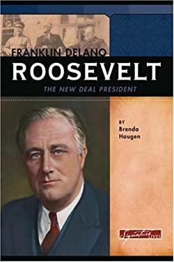 Franklin Delano Roosevelt: The New Deal President 9780756515867