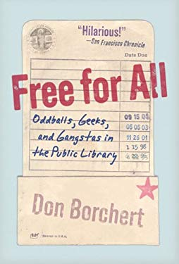 Free for All: Oddballs, Geeks, and Gangstas in the Public Library 9780753515013