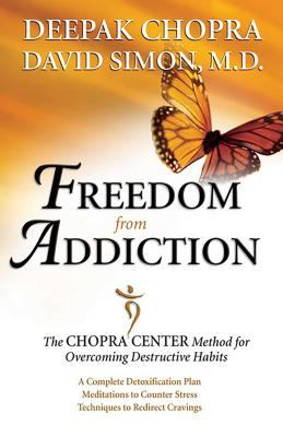 Freedom from Addiction: The Chopra Center Method for Overcoming Destructive Habits 9780757305788