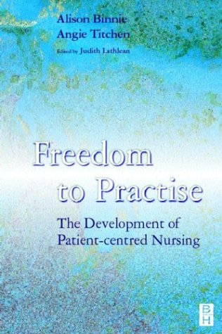 Freedom to Practise: The Development of Patient-Centred Nursing 9780750640756