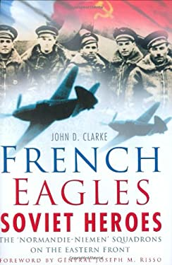 French Eagles, Soviet Heroes: The 'Normandie-Niemen' Squadrons on the Eastern Front 9780750940740