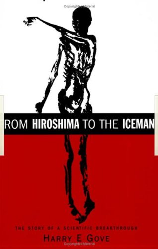 From Hiroshima to the Iceman: The Development and Applications of Accelerator Mass Spectrometry 9780750305587