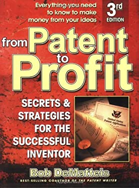 From Patent to Profit: Secrets and Strategies for the Successful Inventor 9780757001406