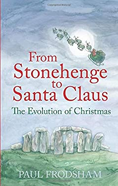From Stonehenge to Santa Claus: The Evolution of Christmas 9780752448183