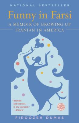 Funny in Farsi: A Memoir of Growing Up Iranian in America 9780756983628