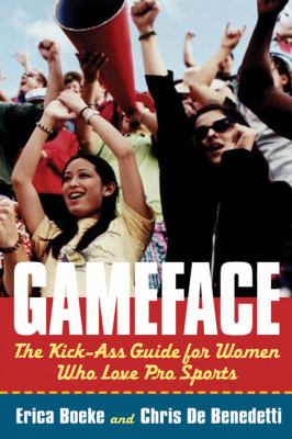 Gameface: The Kick-Ass Guide for Women Who Love Pro Sports 9780753513286