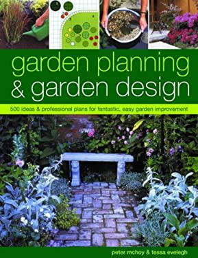 Garden Planning & Garden Design: 500 Ideas & Professional Plans for Fantastic, Easy Garden Improvement 9780754815181