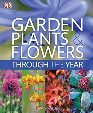Garden Plants and Flowers Through the Year: An A-Z Guide to the Best Plants for Your Garden 9780756656447