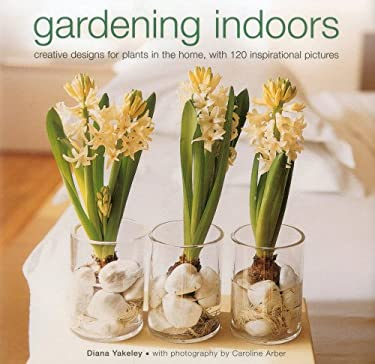 Gardening Indoors: Creative Designs for Plants in the Home, with 120 Inspirational Pictures. 9780754825111