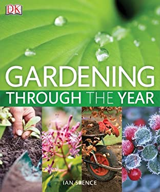 Gardening Through the Year: Your Month-By-Month Guide to What to Do When in the Garden 9780756656454