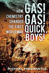 Gas! Gas! Quick, Boys: How Chemistry Changed the First World War 21019704