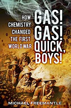 Gas! Gas! Quick Boys: How Chemistry Changed the First World War 9780752466019