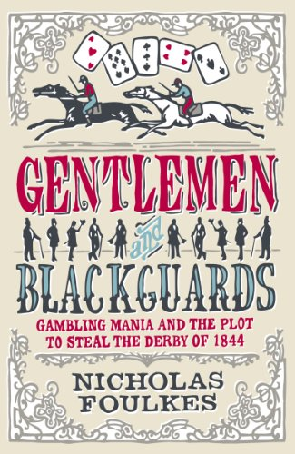Gentlemen & Blackguards: Gambling Mania and the Plot to Steal the Derby of 1844 9780753824757