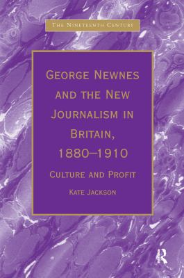 George Newnes and the New Journalism in Britain, 1880-1910: Culture and Profit 9780754603177