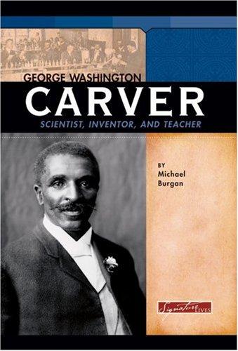 George Washington Carver: Scientist, Inventor, and Teacher 9780756518820