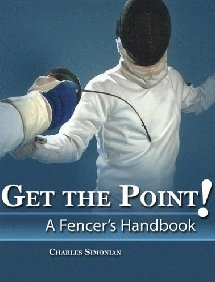 Get the Point! a Fencer's Handbook 9780757529153