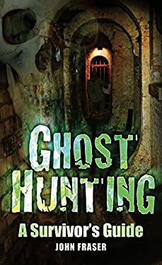 Ghost Hunting: A Survivor's Guide 9780752454146