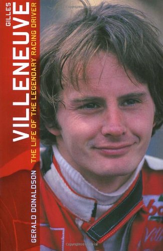Gilles Villenueve: The Life of the Legendary Racing Driver 9780753507476