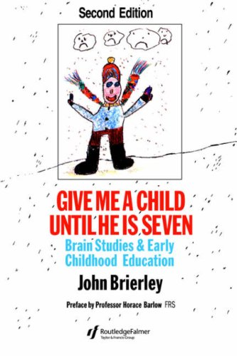 Give Me a Child Until He Is 7: Brain Studies and Early Childhood Education - 2nd Edition