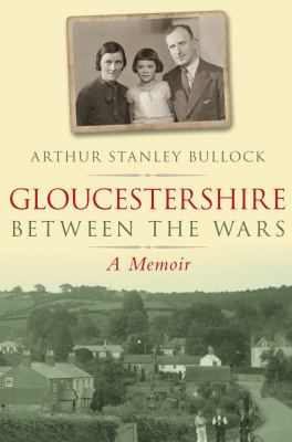 Gloucestershire Between the Wars: A Memoir 9780752447933