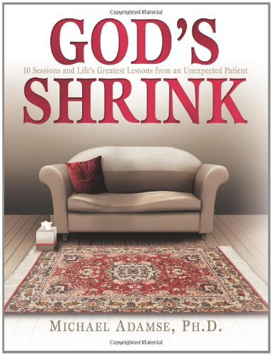 God's Shrink: 10 Sessions and Life's Greatest Lessons from an Unexpected Patient 9780757306174