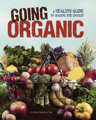 Going Organic: A Healthy Guide to Making the Switch 9780756545284