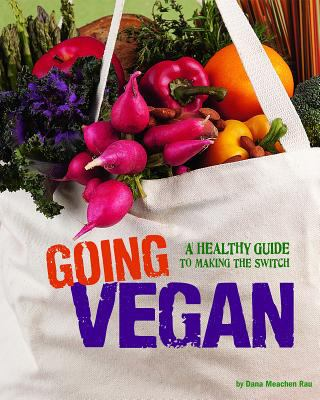 Going Vegan: A Healthy Guide to Making the Switch 9780756545215