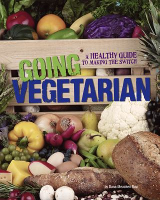 Going Vegetarian: A Healthy Guide to Making the Switch 9780756545222
