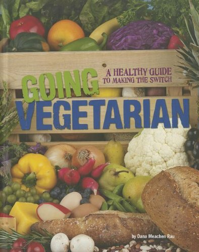 Going Vegetarian: A Healthy Guide to Making the Switch 9780756545307