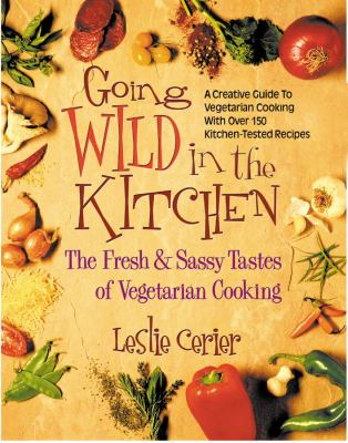 Going Wild in the Kitchen: The Fresh & Sassy Tastes of Vegetarian Cooking 9780757000911