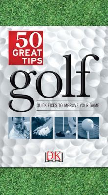 Golf: 50 Great Tips 9780756641672