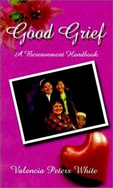 Good Grief: A Bereavement Handbook 9780759642614