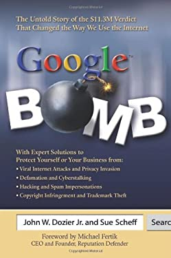 Google Bomb: The Untold Story of the $11.3m Verdict That Changed the Way We Use the Internet 9780757314155