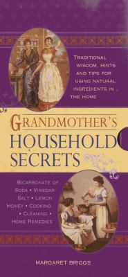 Grandmother's Household Secrets: Traditional Wisdom, Hints and Tips for Using Natural Ingredients in the Home 9780754824947