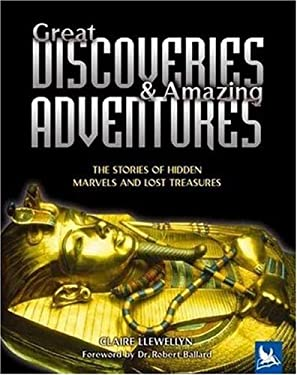 Great Discoveries & Amazing Adventures: The Stories of Hidden Marvels and Lost Treasures 9780753457832