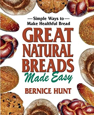 Great Natural Breads Made Easy: Simple Ways to Make Healthful Bread 9780757002946
