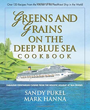 Greens and Grains on the Deep Blue Sea Cookbook: Fabulous Vegetarian Cuisine from the Holistic Holiday at Sea Cruises 9780757002878