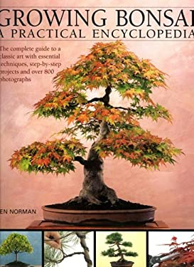 Growing Bonsai: A Practical Encyclopedia: The Complete Guide to a Classic Art with Essential Techniques, Step-By-Step Projects and Over 800 Photograph 9780754815723