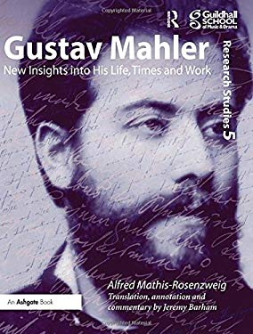 Gustav Mahler: New Insights Into His Life, Times and Work