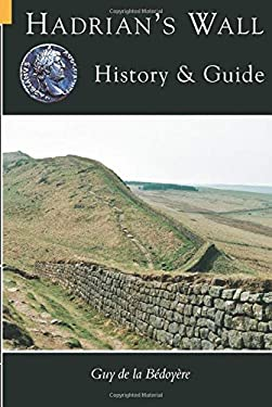 Hadrian's Wall: History and Guide 9780752414072